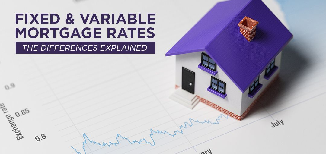 What is the difference between fixed and variable mortgage rates?